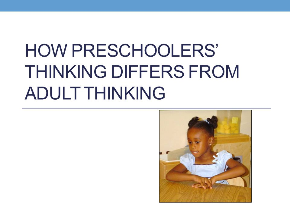 How Preschoolers' Thinking Differs from Adult Thinking
