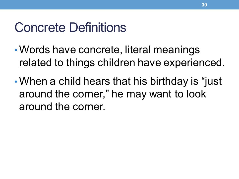 Concrete Definitions Words have concrete, literal meanings related to things children have experienced.