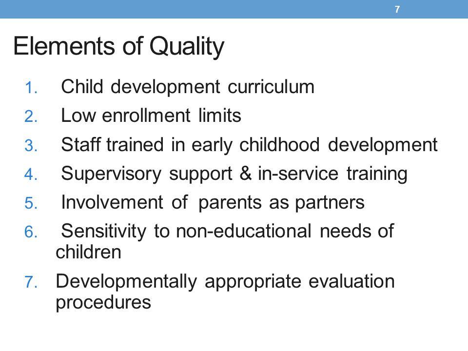 Elements of Quality Child development curriculum Low enrollment limits