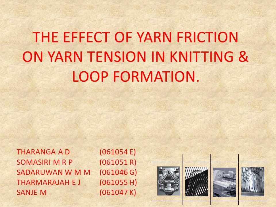 THE EFFECT OF YARN FRICTION ON YARN TENSION IN KNITTING & LOOP FORMATION.