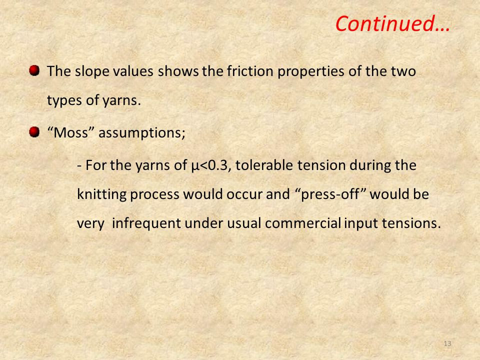 Continued… The slope values shows the friction properties of the two types of yarns. Moss assumptions;
