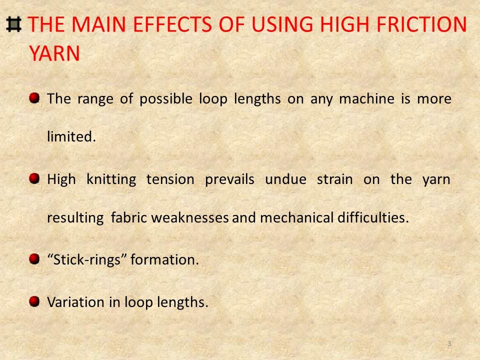 THE MAIN EFFECTS OF USING HIGH FRICTION YARN
