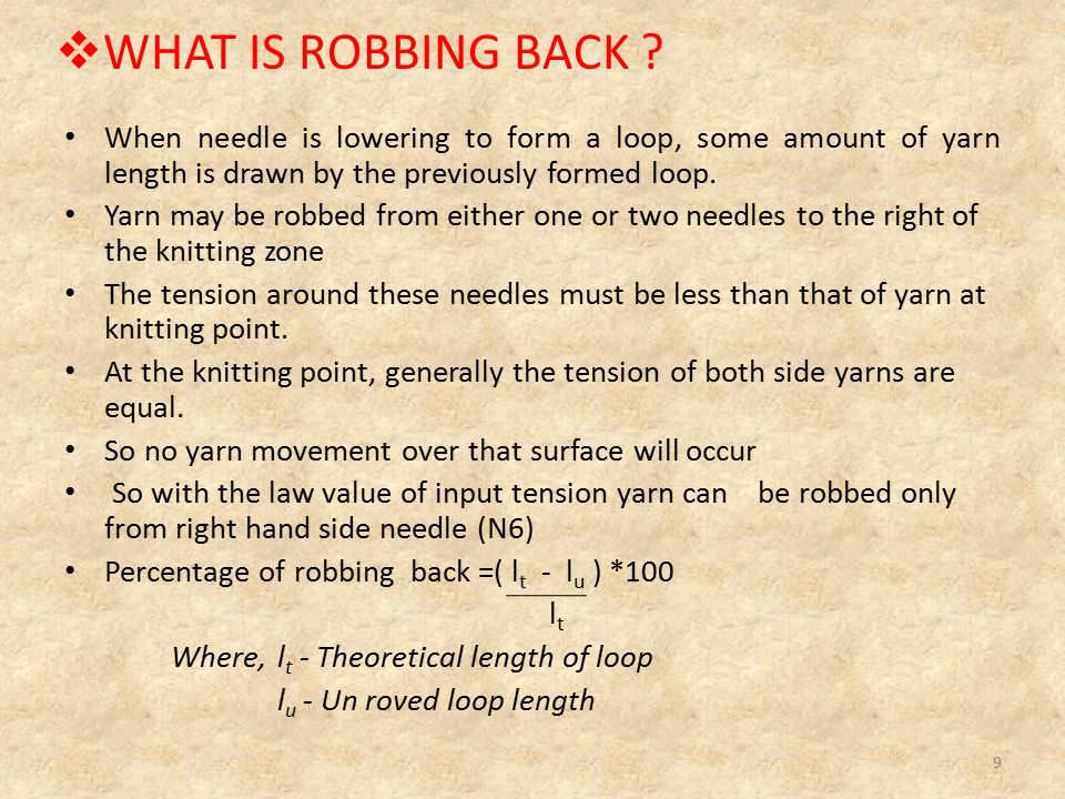 WHAT IS ROBBING BACK When needle is lowering to form a loop, some amount of yarn length is drawn by the previously formed loop.