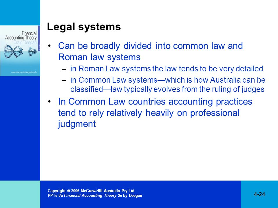 Legal systems Can be broadly divided into common law and Roman law systems. in Roman Law systems the law tends to be very detailed.