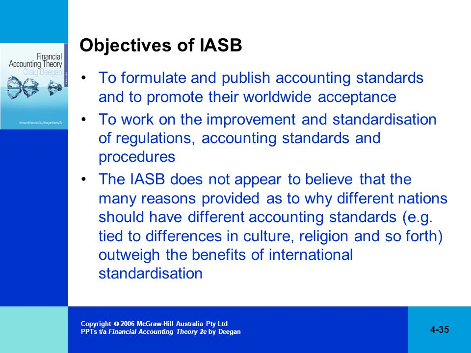 Objectives of IASB To formulate and publish accounting standards and to promote their worldwide acceptance.