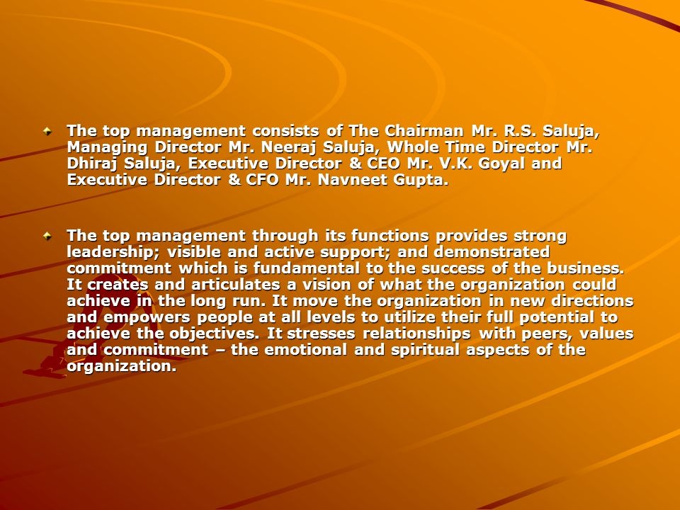 The top management consists of The Chairman Mr. R. S