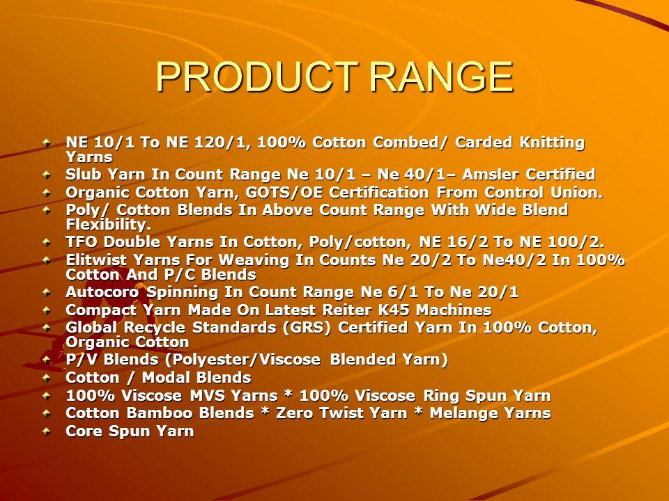 PRODUCT RANGE NE 10/1 To NE 120/1, 100% Cotton Combed/ Carded Knitting Yarns. Slub Yarn In Count Range Ne 10/1 – Ne 40/1– Amsler Certified.
