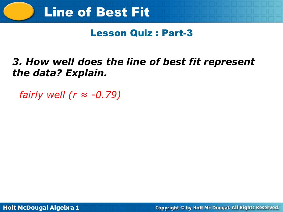 Lesson Quiz : Part-3 3. How well does the line of best fit represent the data.