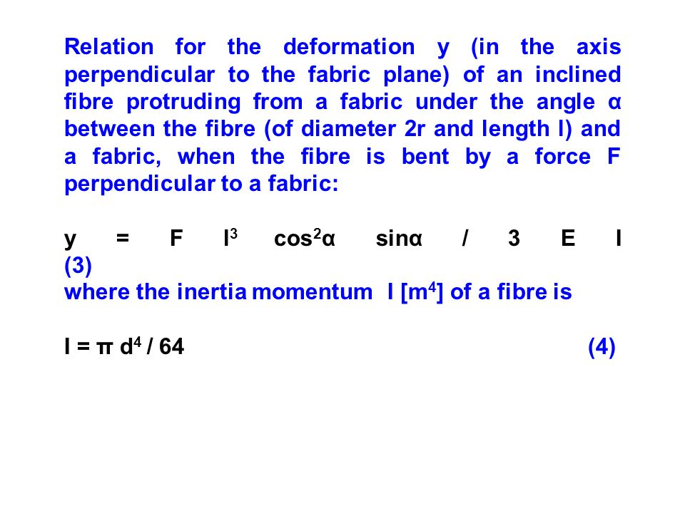 Relation for the deformation y (in the axis perpendicular to the fabric plane) of an inclined fibre protruding from a fabric under the angle α between the fibre (of diameter 2r and length l) and a fabric, when the fibre is bent by a force F perpendicular to a fabric: