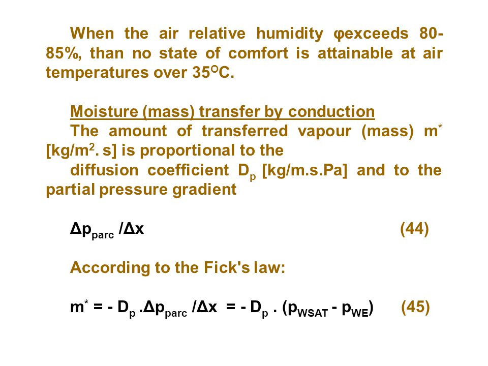 When the air relative humidity φexceeds 80-85%, than no state of comfort is attainable at air temperatures over 35OC.