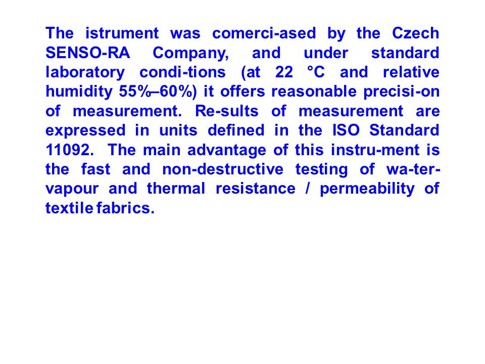 The istrument was comerci-ased by the Czech SENSO-RA Company, and under standard laboratory condi-tions (at 22 °C and relative humidity 55%–60%) it offers reasonable precisi-on of measurement.