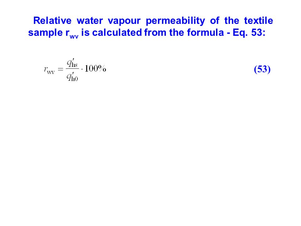 Relative water vapour permeability of the textile sample rwv is calculated from the formula - Eq. 53:
