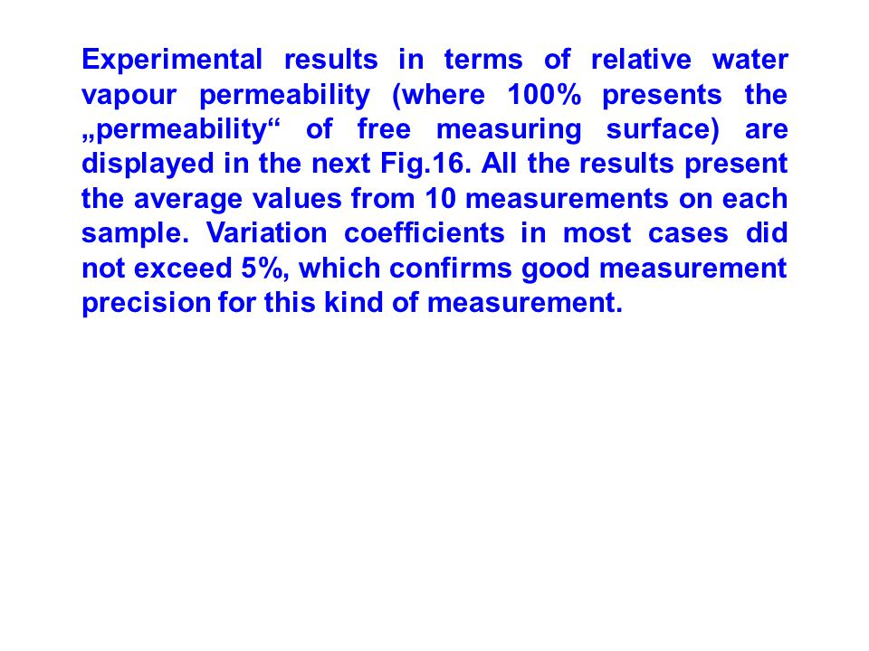 "Experimental results in terms of relative water vapour permeability (where 100% presents the ""permeability of free measuring surface) are displayed in the next Fig.16."