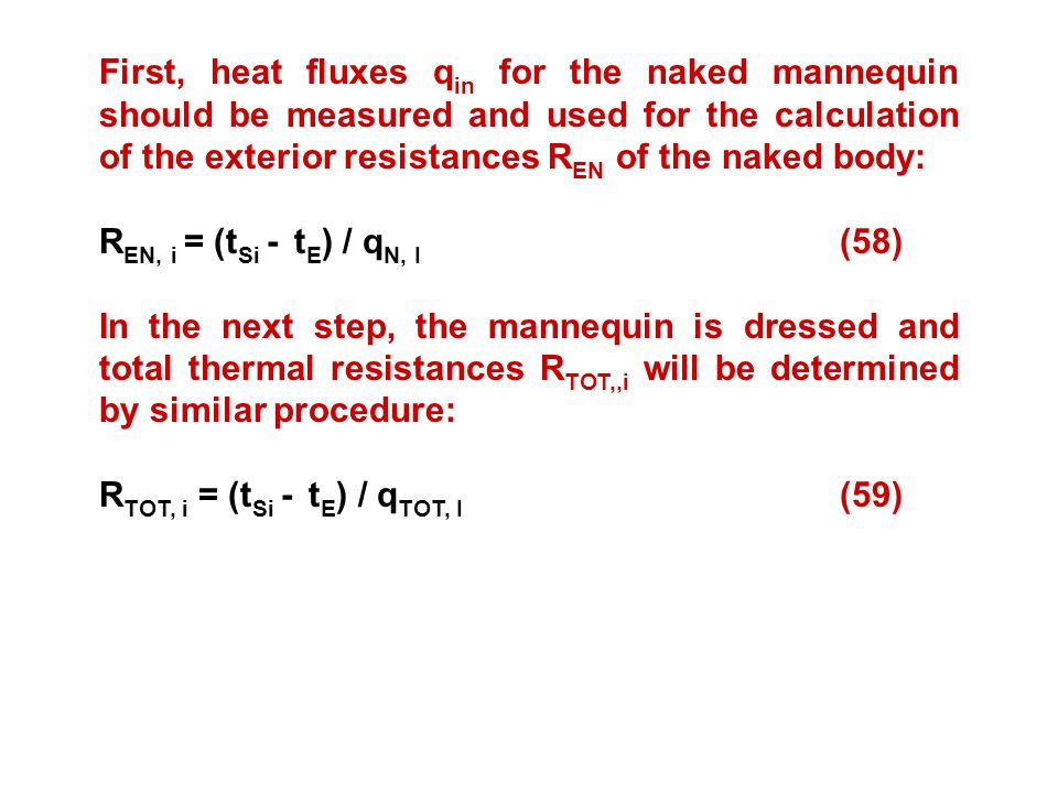 First, heat fluxes qin for the naked mannequin should be measured and used for the calculation of the exterior resistances REN of the naked body:
