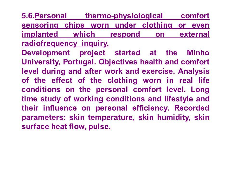 5.6.Personal thermo-physiological comfort sensoring chips worn under clothing or even implanted which respond on external radiofrequency inquiry.