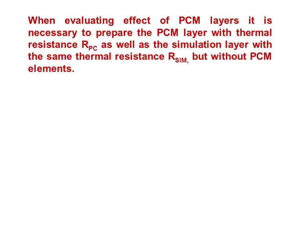 When evaluating effect of PCM layers it is necessary to prepare the PCM layer with thermal resistance RPC as well as the simulation layer with the same thermal resistance RSIM, but without PCM elements.