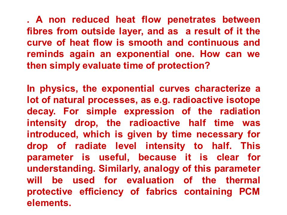. A non reduced heat flow penetrates between fibres from outside layer, and as a result of it the curve of heat flow is smooth and continuous and reminds again an exponential one. How can we then simply evaluate time of protection