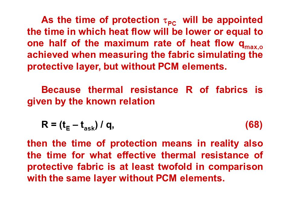 As the time of protection PC will be appointed the time in which heat flow will be lower or equal to one half of the maximum rate of heat flow qmax,o achieved when measuring the fabric simulating the protective layer, but without PCM elements.