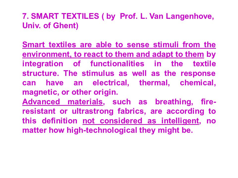 7. SMART TEXTILES ( by Prof. L. Van Langenhove, Univ. of Ghent)