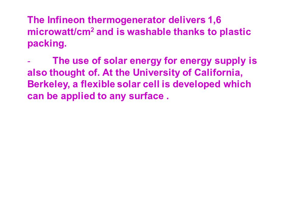 The Infineon thermogenerator delivers 1,6 microwatt/cm2 and is washable thanks to plastic packing.