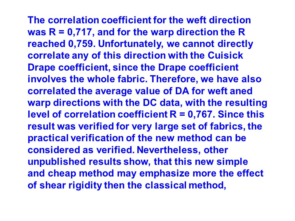 The correlation coefficient for the weft direction was R = 0,717, and for the warp direction the R reached 0,759.