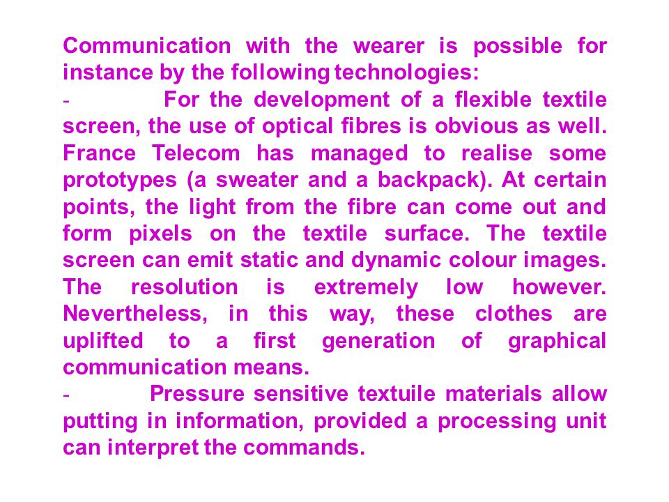 Communication with the wearer is possible for instance by the following technologies: