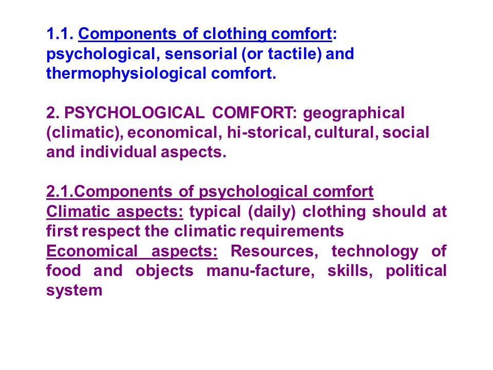 1.1. Components of clothing comfort: psychological, sensorial (or tactile) and thermophysiological comfort.