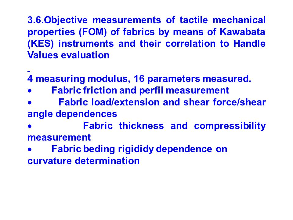 3.6.Objective measurements of tactile mechanical properties (FOM) of fabrics by means of Kawabata (KES) instruments and their correlation to Handle Values evaluation