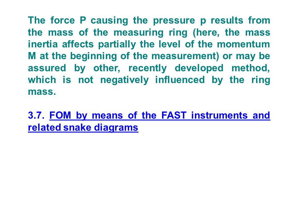 The force P causing the pressure p results from the mass of the measuring ring (here, the mass inertia affects partially the level of the momentum M at the beginning of the measurement) or may be assured by other, recently developed method, which is not negatively influenced by the ring mass.