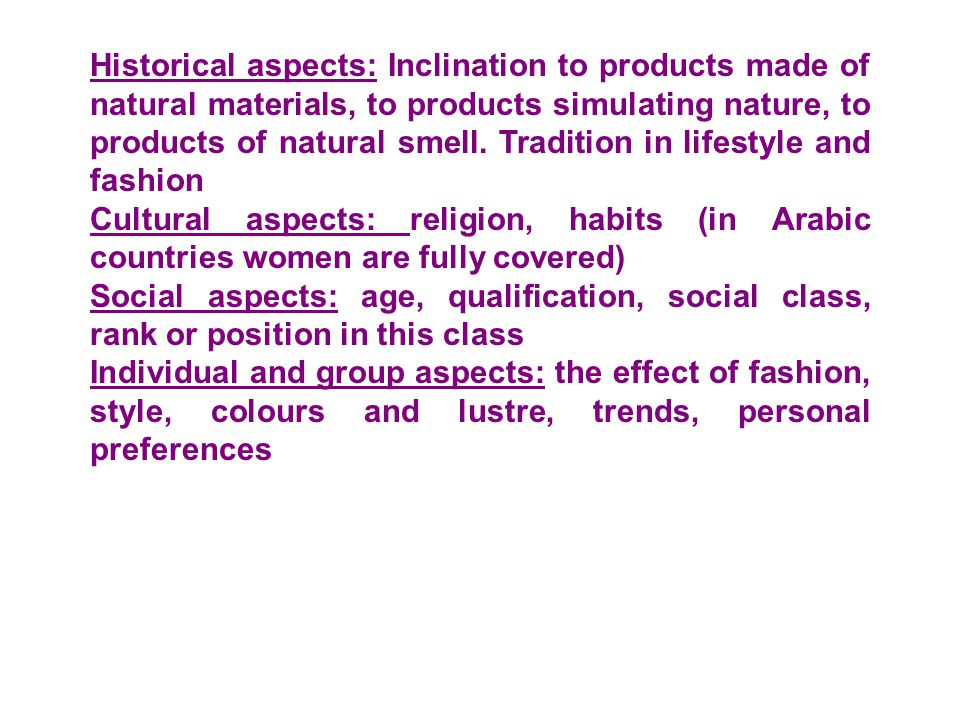 Historical aspects: Inclination to products made of natural materials, to products simulating nature, to products of natural smell. Tradition in lifestyle and fashion