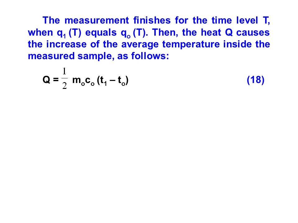 The measurement finishes for the time level T, when q1 (T) equals qo (T). Then, the heat Q causes the increase of the average temperature inside the measured sample, as follows: