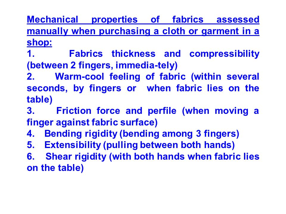 Mechanical properties of fabrics assessed manually when purchasing a cloth or garment in a shop: