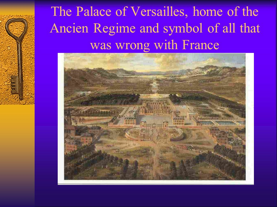 The Palace of Versailles, home of the Ancien Regime and symbol of all that was wrong with France