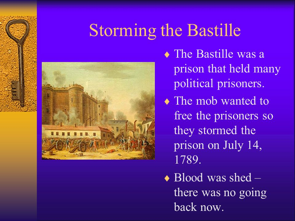 Storming the Bastille The Bastille was a prison that held many political prisoners.