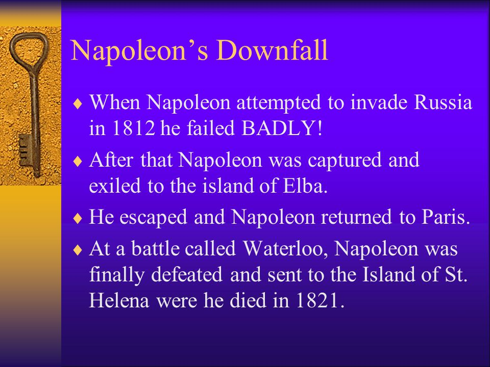 Napoleon's Downfall When Napoleon attempted to invade Russia in 1812 he failed BADLY!