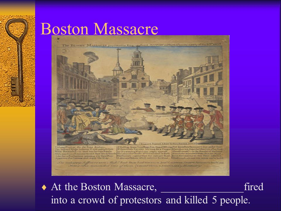 Boston Massacre At the Boston Massacre, _______________fired into a crowd of protestors and killed 5 people.