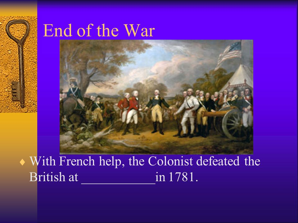 End of the War With French help, the Colonist defeated the British at ___________in 1781.