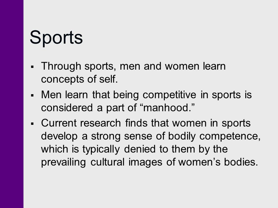 Sports Through sports, men and women learn concepts of self.