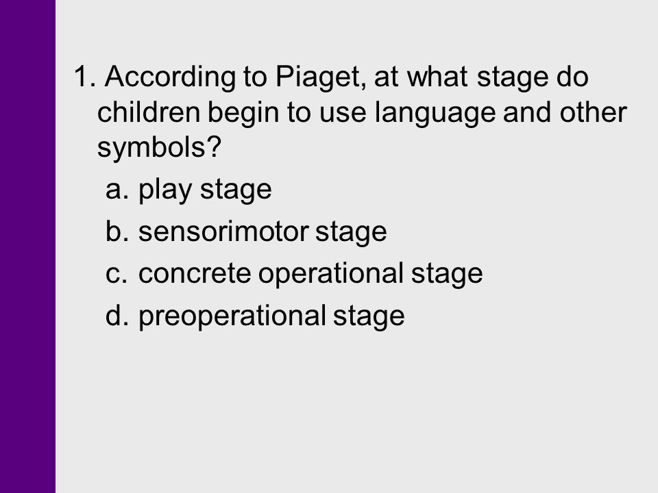 1. According to Piaget, at what stage do children begin to use language and other symbols