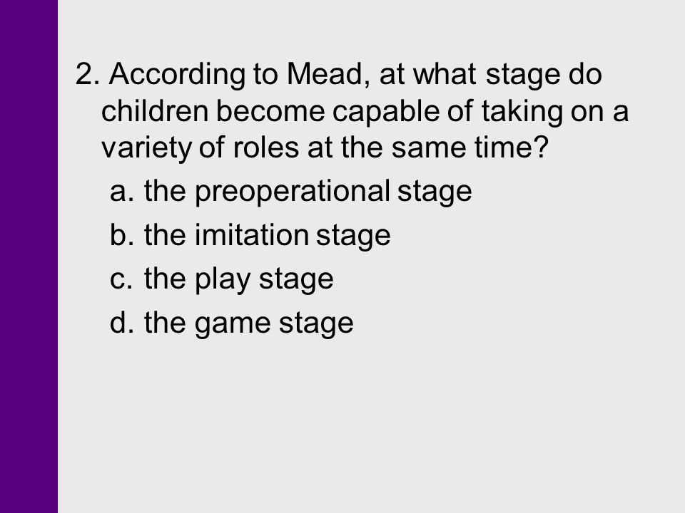 2. According to Mead, at what stage do children become capable of taking on a variety of roles at the same time