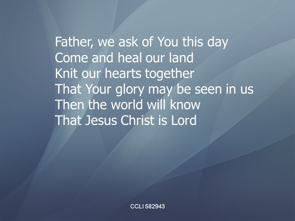 Father, we ask of You this day Come and heal our land