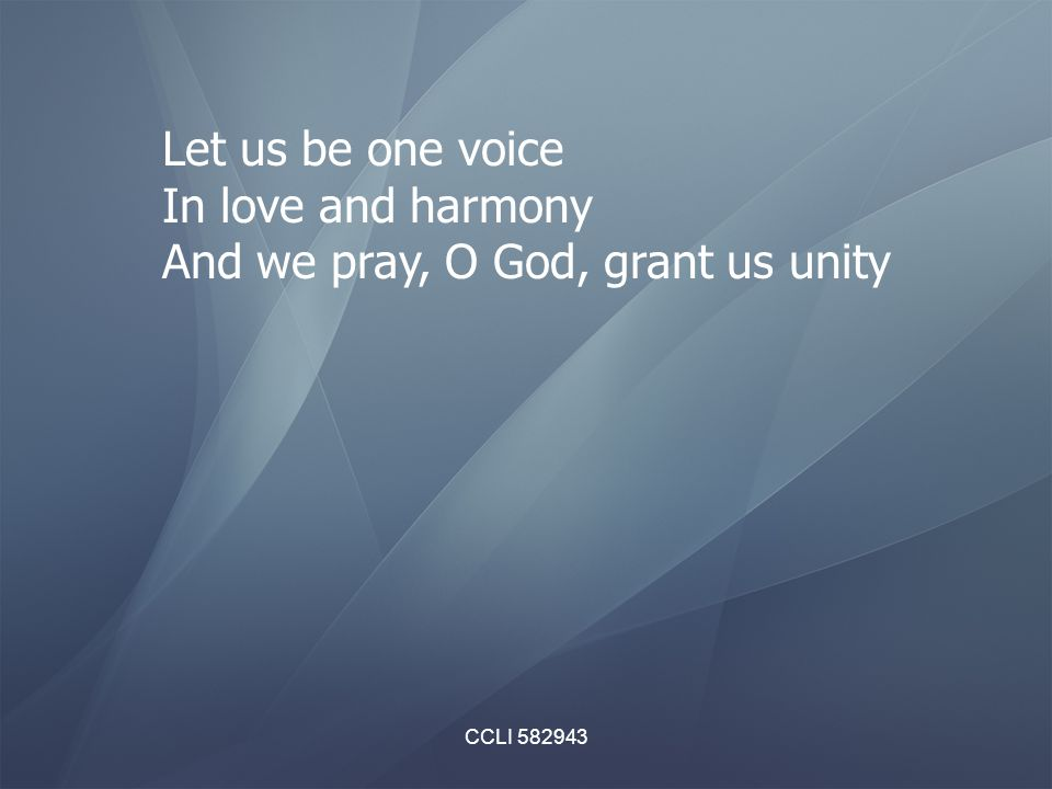 And we pray, O God, grant us unity