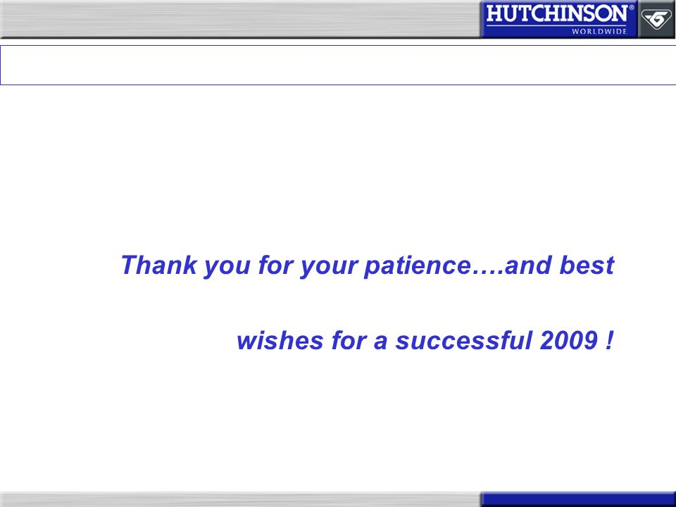 Thank you for your patience….and best wishes for a successful 2009 !