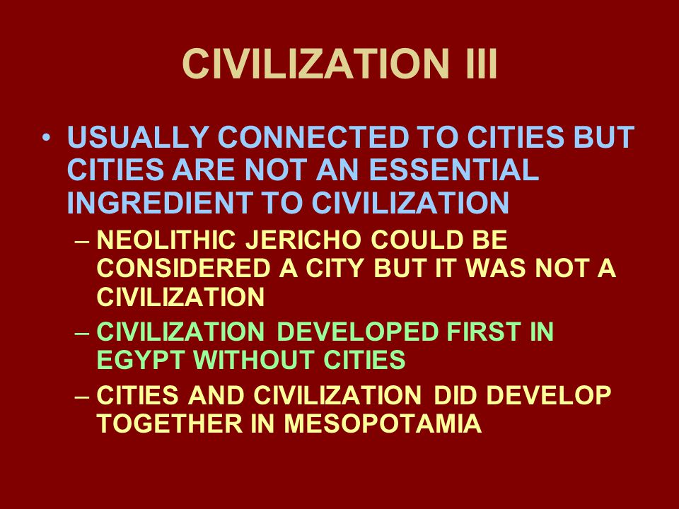 CIVILIZATION III USUALLY CONNECTED TO CITIES BUT CITIES ARE NOT AN ESSENTIAL INGREDIENT TO CIVILIZATION.