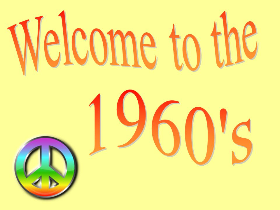 Welcome to the 1960 s