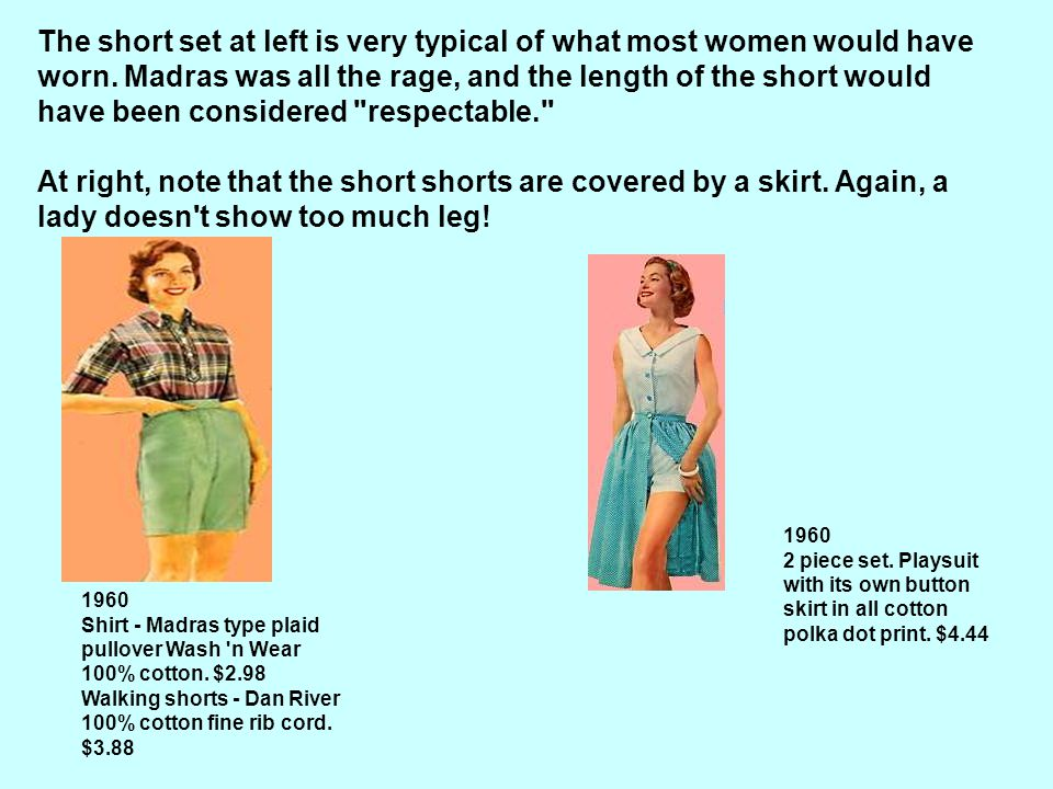 The short set at left is very typical of what most women would have worn. Madras was all the rage, and the length of the short would have been considered respectable. At right, note that the short shorts are covered by a skirt. Again, a lady doesn t show too much leg!