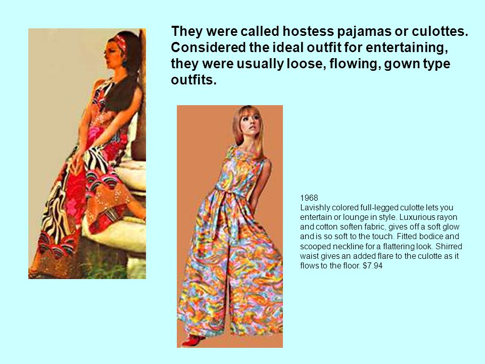 They were called hostess pajamas or culottes
