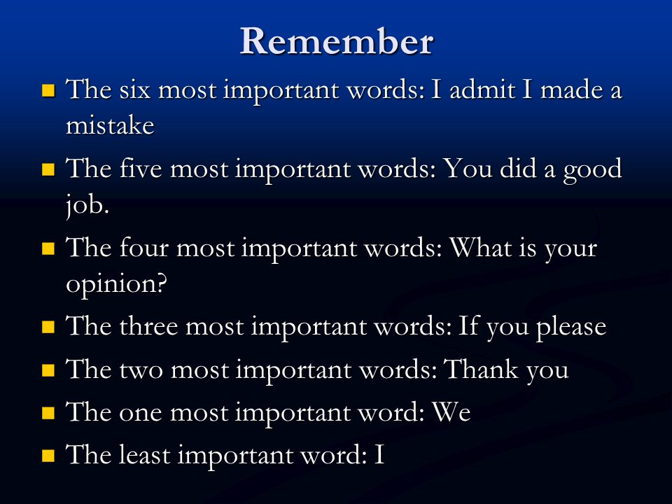 Remember The six most important words: I admit I made a mistake