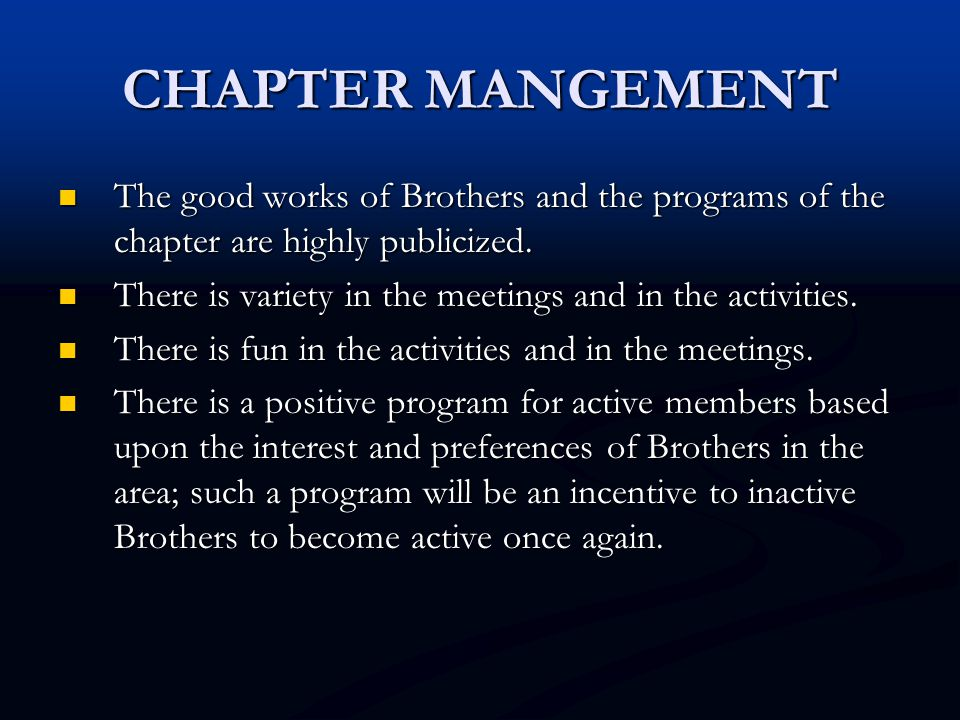 CHAPTER MANGEMENT The good works of Brothers and the programs of the chapter are highly publicized.