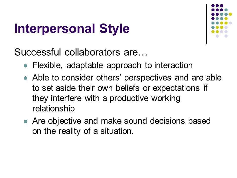 Interpersonal Style Successful collaborators are…